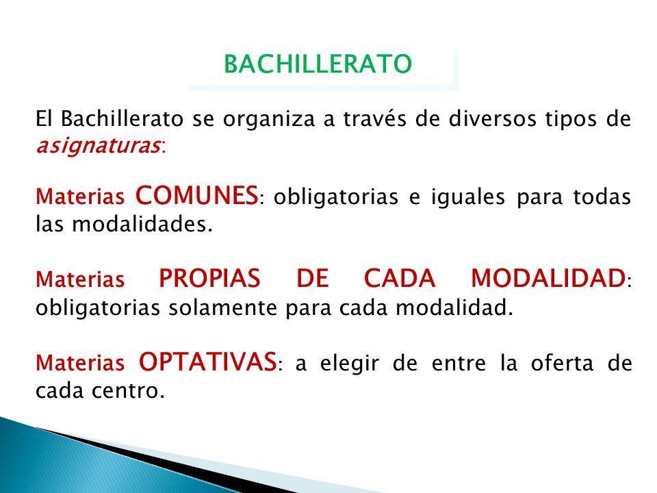 BACHILLERATO El Bachillerato se organiza a través de diversos tipos de asignaturas: