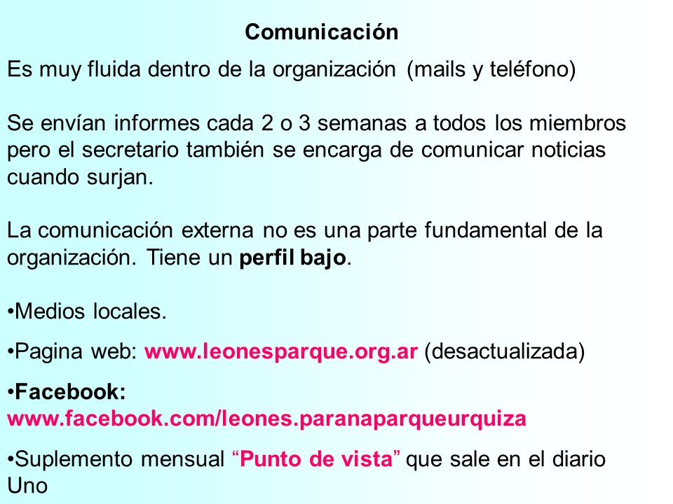 Comunicación Es muy fluida dentro de la organización (mails y teléfono)