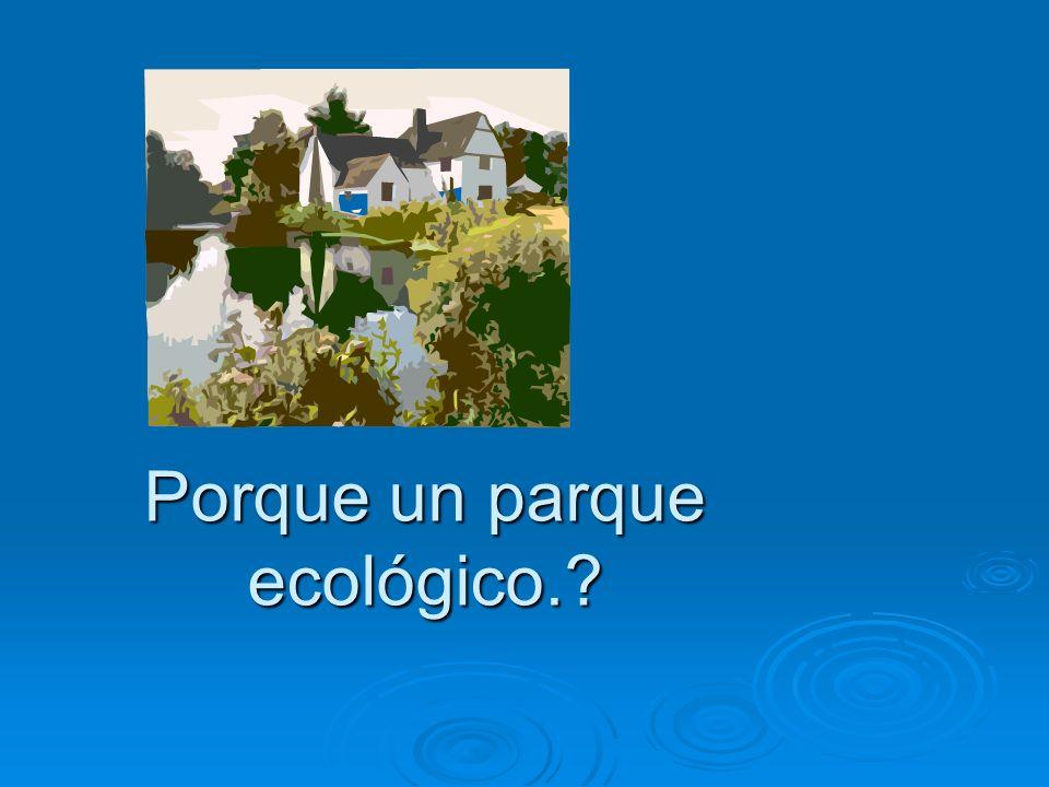 Porque un parque ecológico.