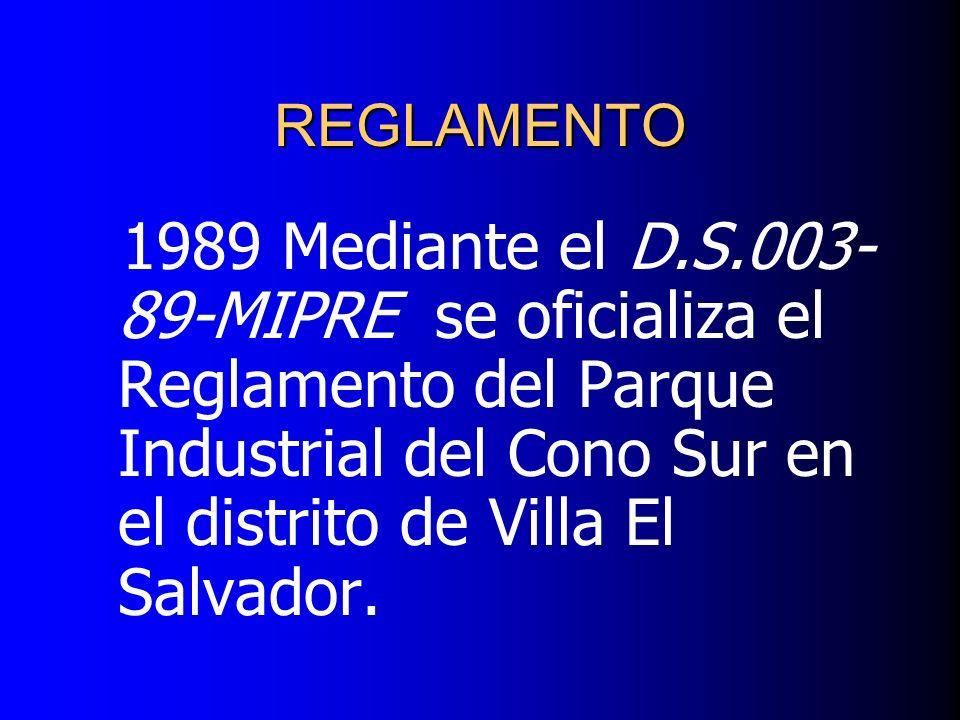 REGLAMENTO 1989 Mediante el D.S.003-89-MIPRE se oficializa el Reglamento del Parque Industrial del Cono Sur en el distrito de Villa El Salvador.