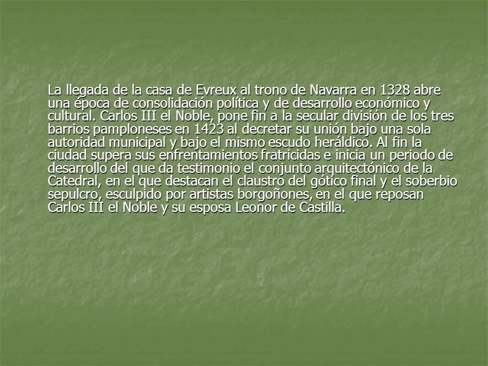 La llegada de la casa de Evreux al trono de Navarra en 1328 abre una época de consolidación política y de desarrollo económico y cultural.