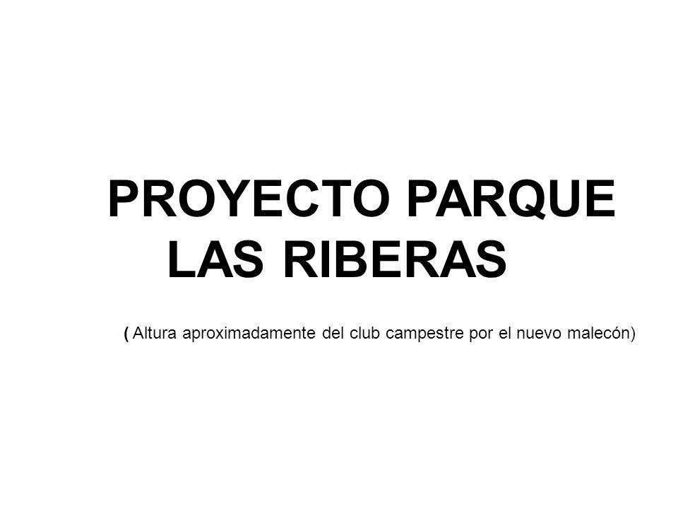 PROYECTO PARQUE LAS RIBERAS ( Altura aproximadamente del club campestre por el nuevo malecón)