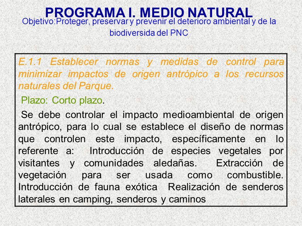 PROGRAMA I. MEDIO NATURAL Objetivo:Proteger, preservar y prevenir el deterioro ambiental y de la biodiversida del PNC