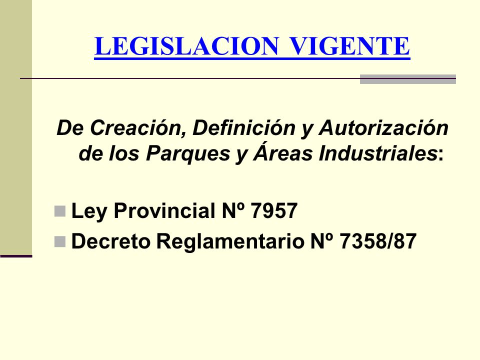 LEGISLACION VIGENTE De Creación, Definición y Autorización de los Parques y Áreas Industriales: Ley Provincial Nº 7957.
