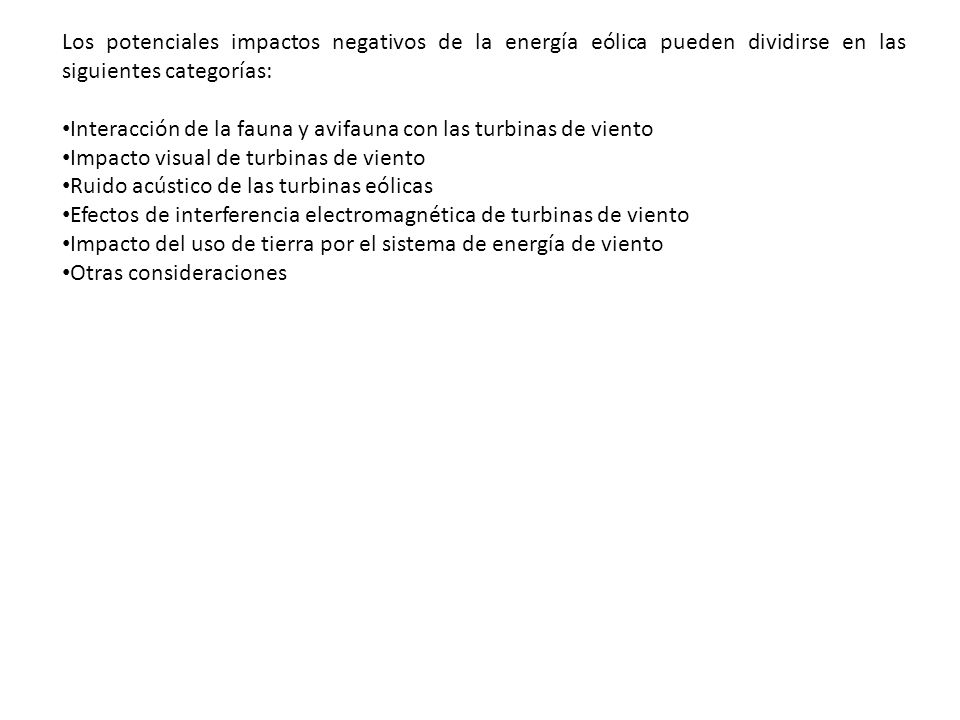 Los potenciales impactos negativos de la energía eólica pueden dividirse en las siguientes categorías: