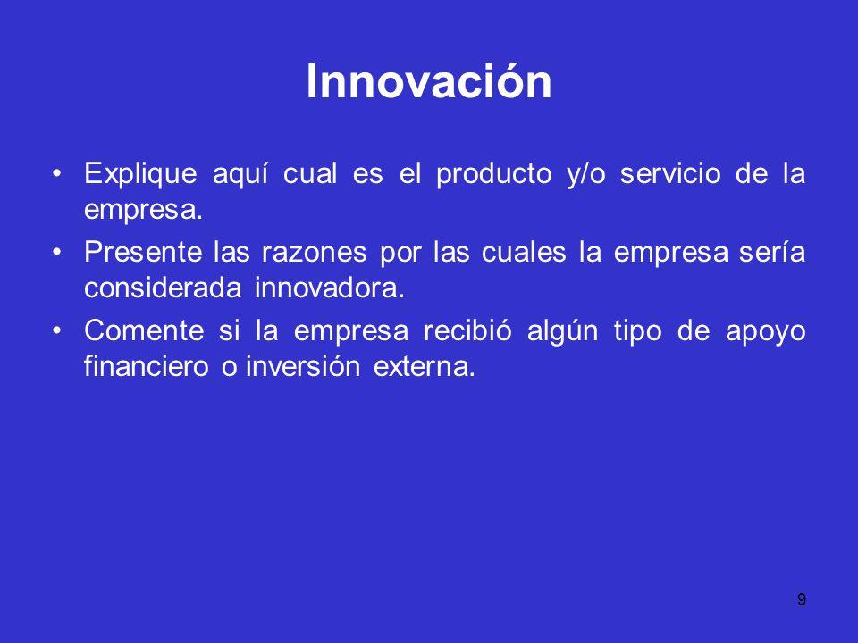 Innovación Explique aquí cual es el producto y/o servicio de la empresa.