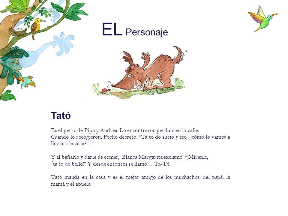 EL Personaje Tató. Es el perro de Pipo y Andrea. Lo encontraron perdido en la calle.