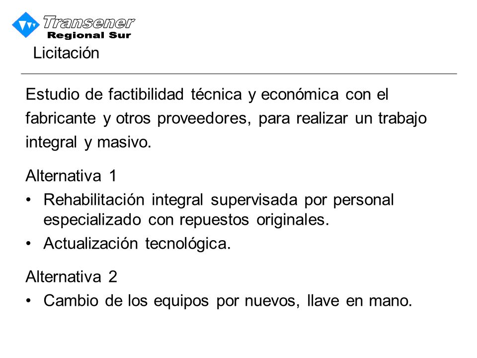Licitación Estudio de factibilidad técnica y económica con el. fabricante y otros proveedores, para realizar un trabajo.