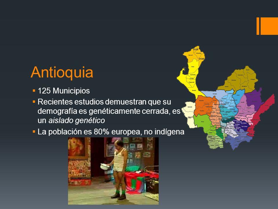 Antioquia 125 Municipios. Recientes estudios demuestran que su demografía es genéticamente cerrada, es un aislado genético.