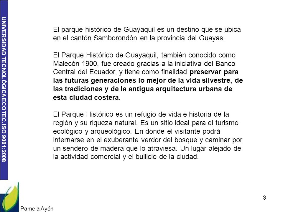 El parque histórico de Guayaquil es un destino que se ubica en el cantón Samborondón en la provincia del Guayas.