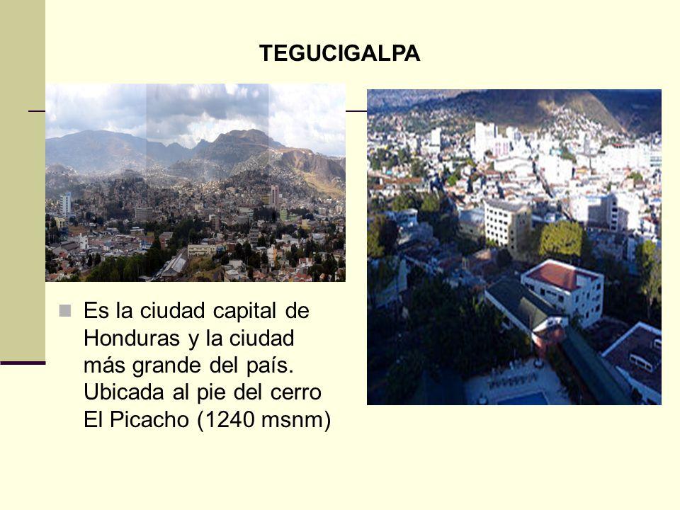 TEGUCIGALPA Es la ciudad capital de Honduras y la ciudad más grande del país.