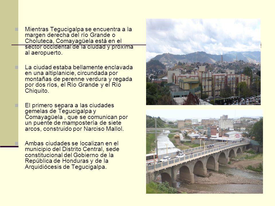 Mientras Tegucigalpa se encuentra a la margen derecha del río Grande o Choluteca, Comayagüela está en el sector occidental de la ciudad y próxima al aeropuerto.