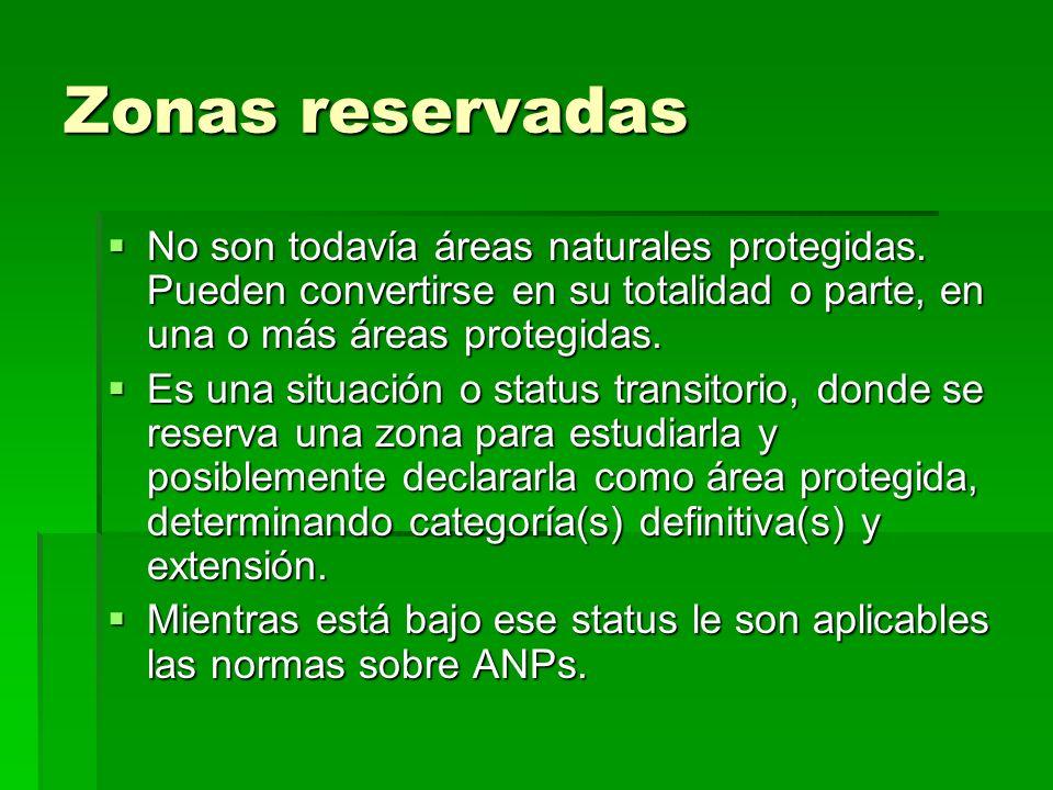 Zonas reservadasNo son todavía áreas naturales protegidas. Pueden convertirse en su totalidad o parte, en una o más áreas protegidas.