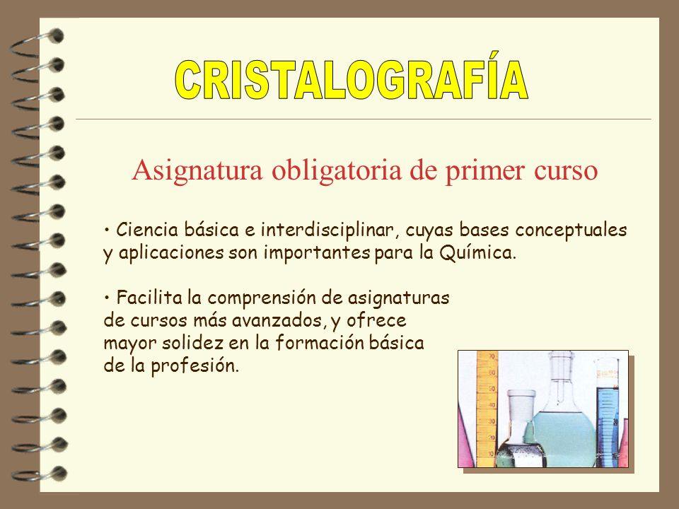 CRISTALOGRAFÍA Asignatura obligatoria de primer curso