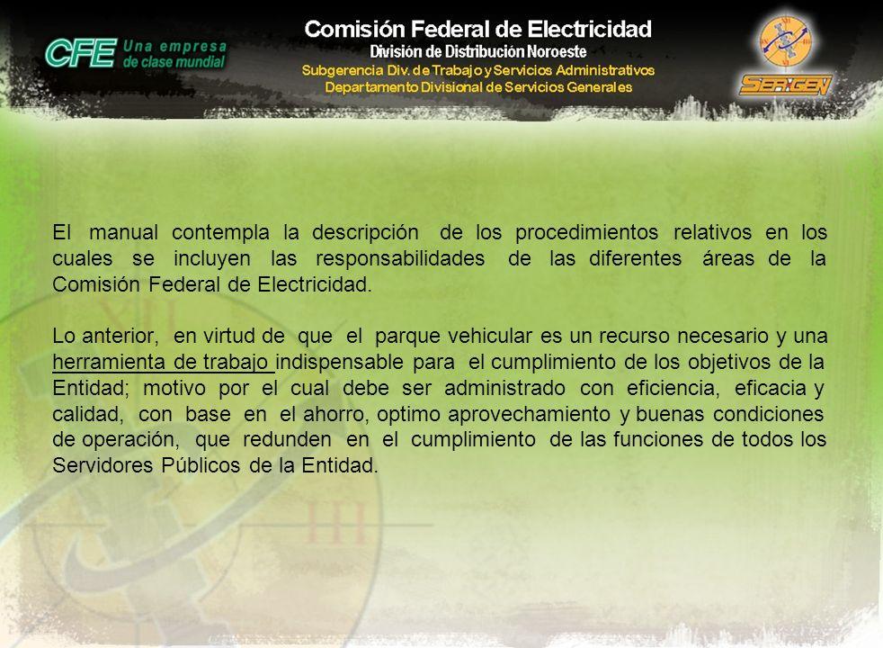 El manual contempla la descripción de los procedimientos relativos en los cuales se incluyen las responsabilidades de las diferentes áreas de la Comisión Federal de Electricidad.