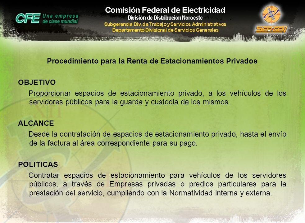 Procedimiento para la Renta de Estacionamientos Privados OBJETIVO Proporcionar espacios de estacionamiento privado, a los vehículos de los servidores públicos para la guarda y custodia de los mismos.