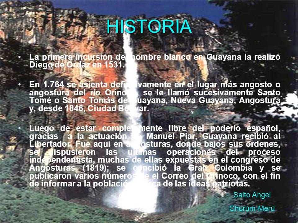 HISTORIA La primera incursión del hombre blanco en Guayana la realizó Diego de Ordaz en 1531.