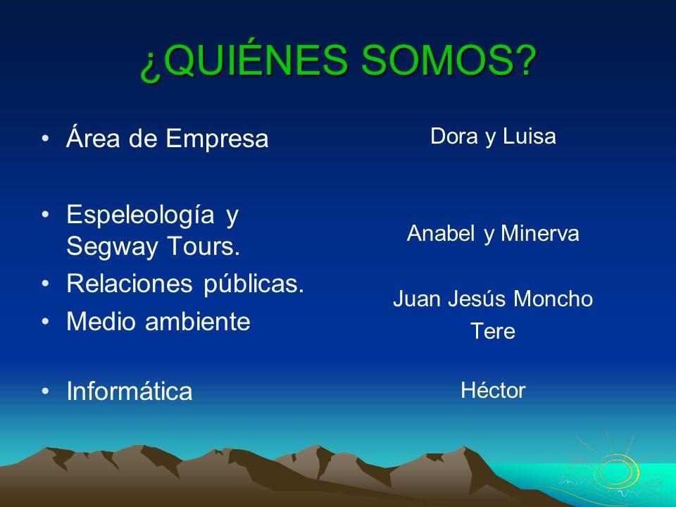 ¿QUIÉNES SOMOS Área de Empresa Espeleología y Segway Tours.