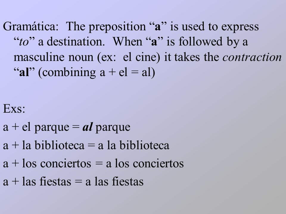 Gramática: The preposition a is used to express to a destination