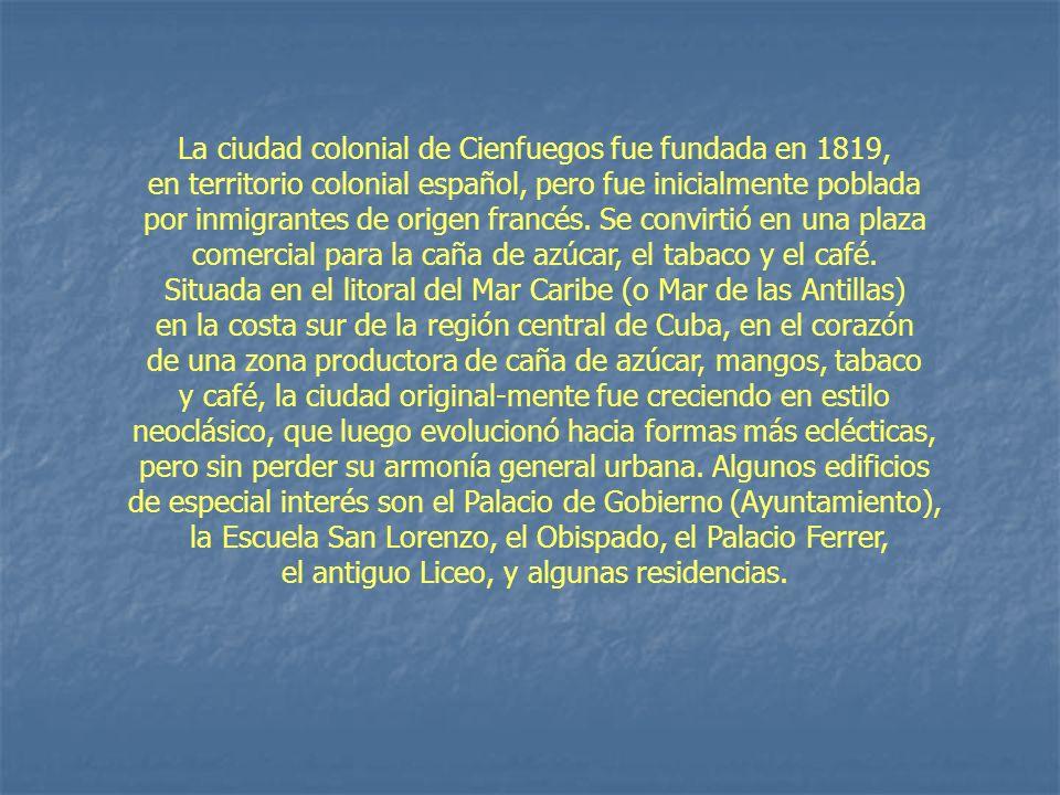 La ciudad colonial de Cienfuegos fue fundada en 1819,