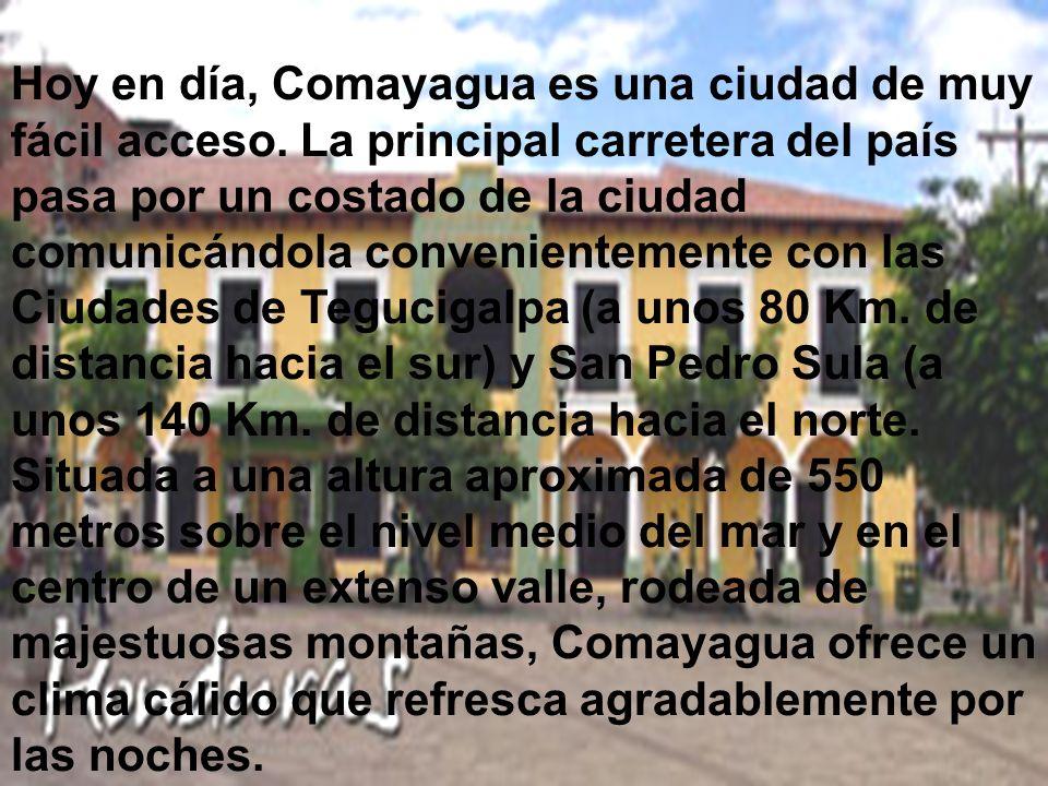 Hoy en día, Comayagua es una ciudad de muy fácil acceso