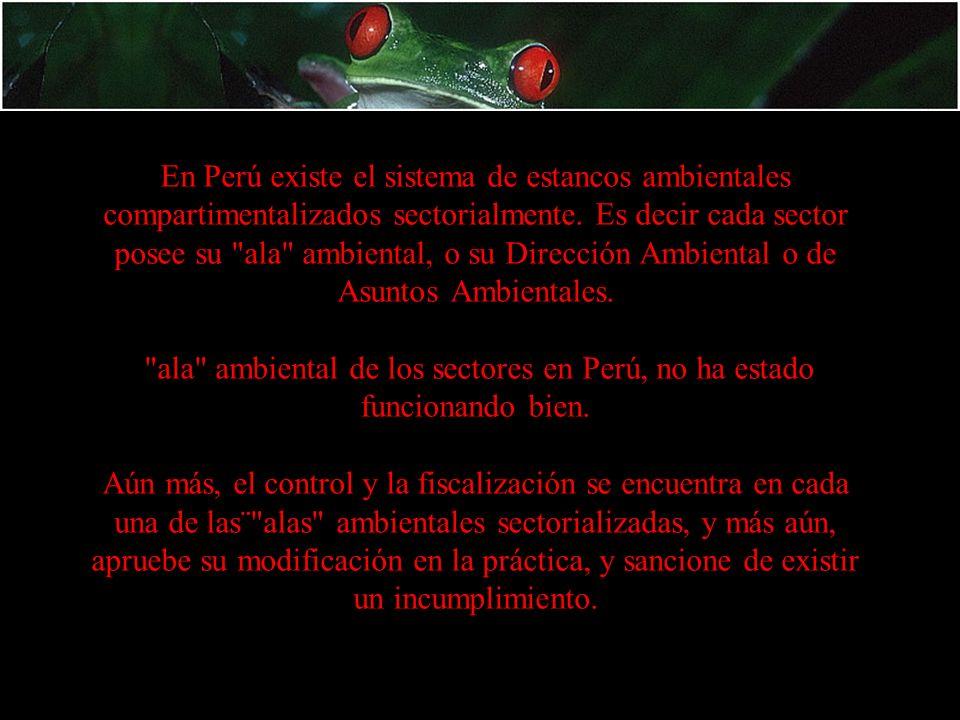 En Perú existe el sistema de estancos ambientales compartimentalizados sectorialmente.