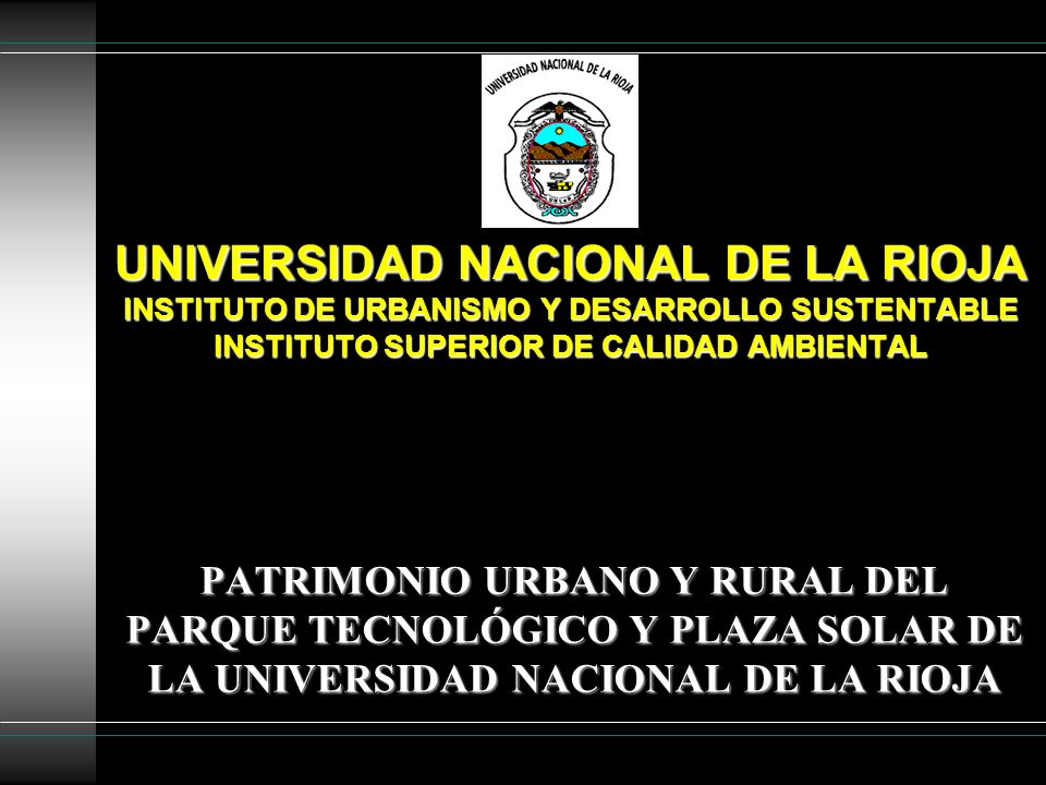 UNIVERSIDAD NACIONAL DE LA RIOJA INSTITUTO DE URBANISMO Y DESARROLLO SUSTENTABLE INSTITUTO SUPERIOR DE CALIDAD AMBIENTAL