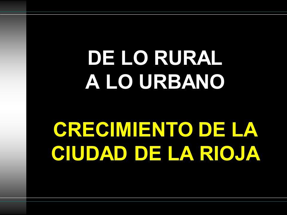 DE LO RURAL A LO URBANO CRECIMIENTO DE LA CIUDAD DE LA RIOJA