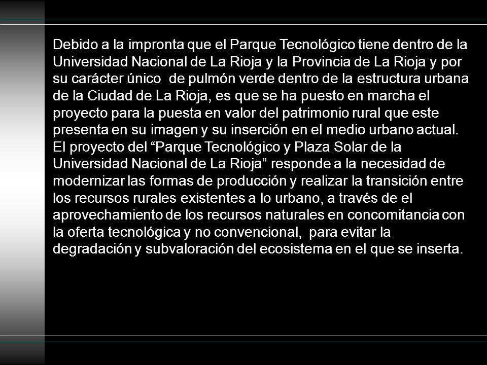 Debido a la impronta que el Parque Tecnológico tiene dentro de la Universidad Nacional de La Rioja y la Provincia de La Rioja y por su carácter único de pulmón verde dentro de la estructura urbana de la Ciudad de La Rioja, es que se ha puesto en marcha el proyecto para la puesta en valor del patrimonio rural que este presenta en su imagen y su inserción en el medio urbano actual.