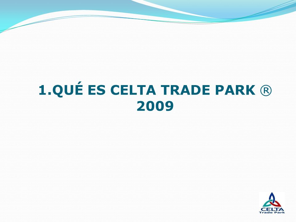 1.QUÉ ES CELTA TRADE PARK ® 2009