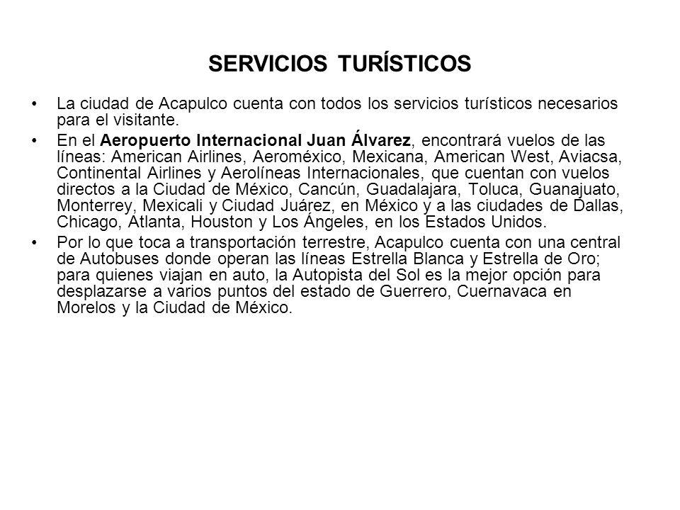 SERVICIOS TURÍSTICOS La ciudad de Acapulco cuenta con todos los servicios turísticos necesarios para el visitante.
