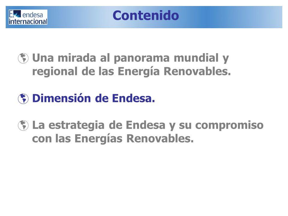 Contenido Una mirada al panorama mundial y regional de las Energía Renovables. Dimensión de Endesa.