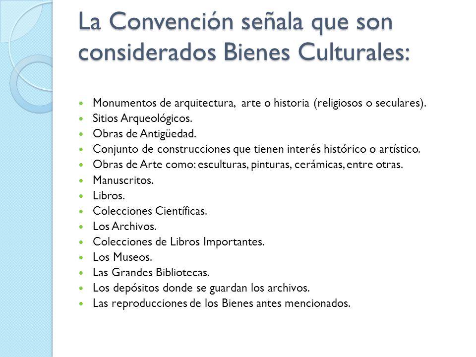 La Convención señala que son considerados Bienes Culturales: