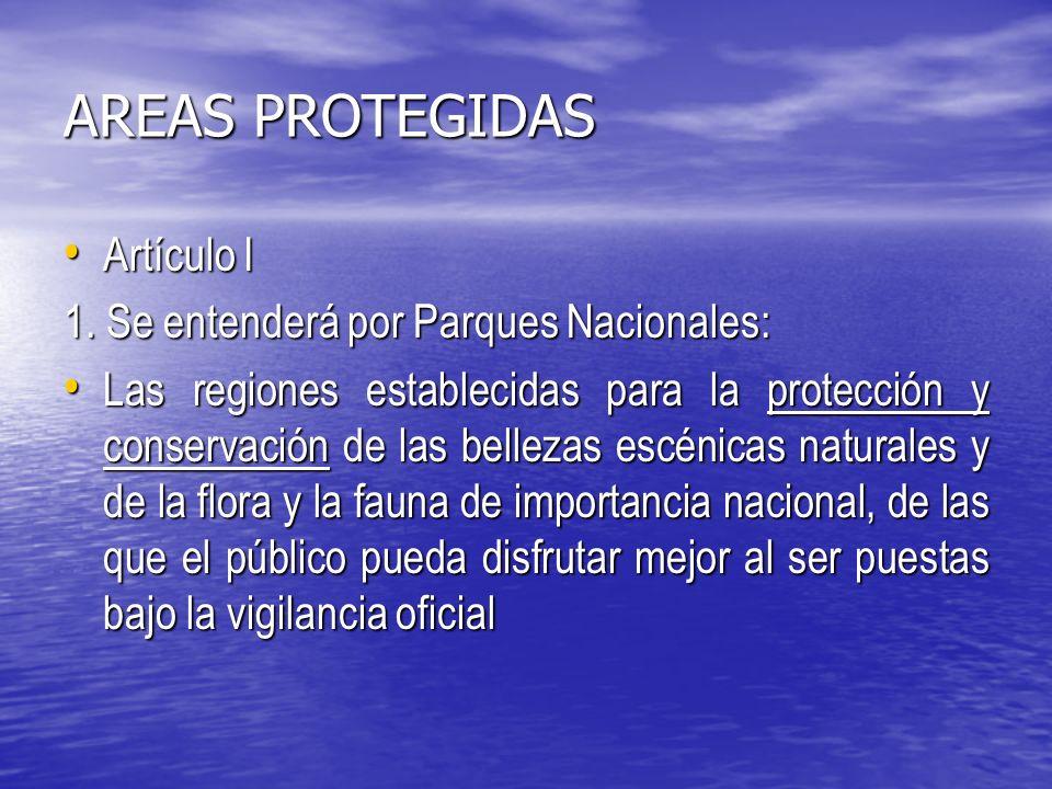 AREAS PROTEGIDAS Artículo I 1. Se entenderá por Parques Nacionales: