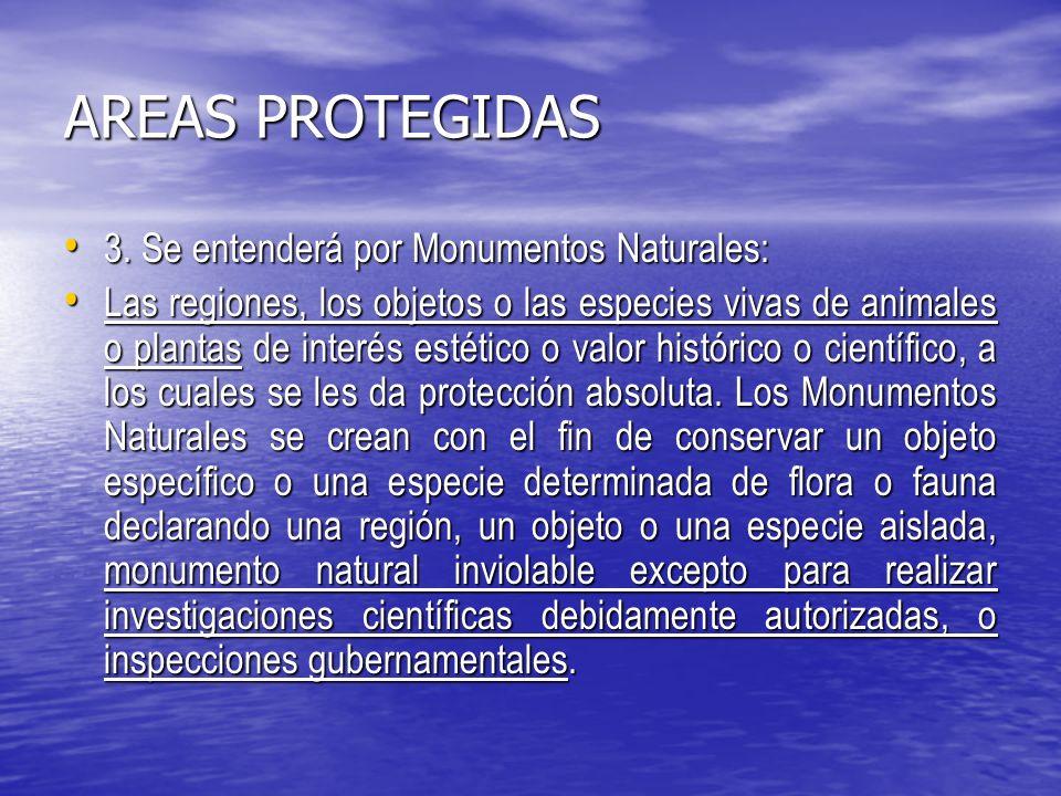 AREAS PROTEGIDAS 3. Se entenderá por Monumentos Naturales: