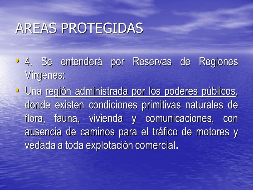 AREAS PROTEGIDAS 4. Se entenderá por Reservas de Regiones Vírgenes:
