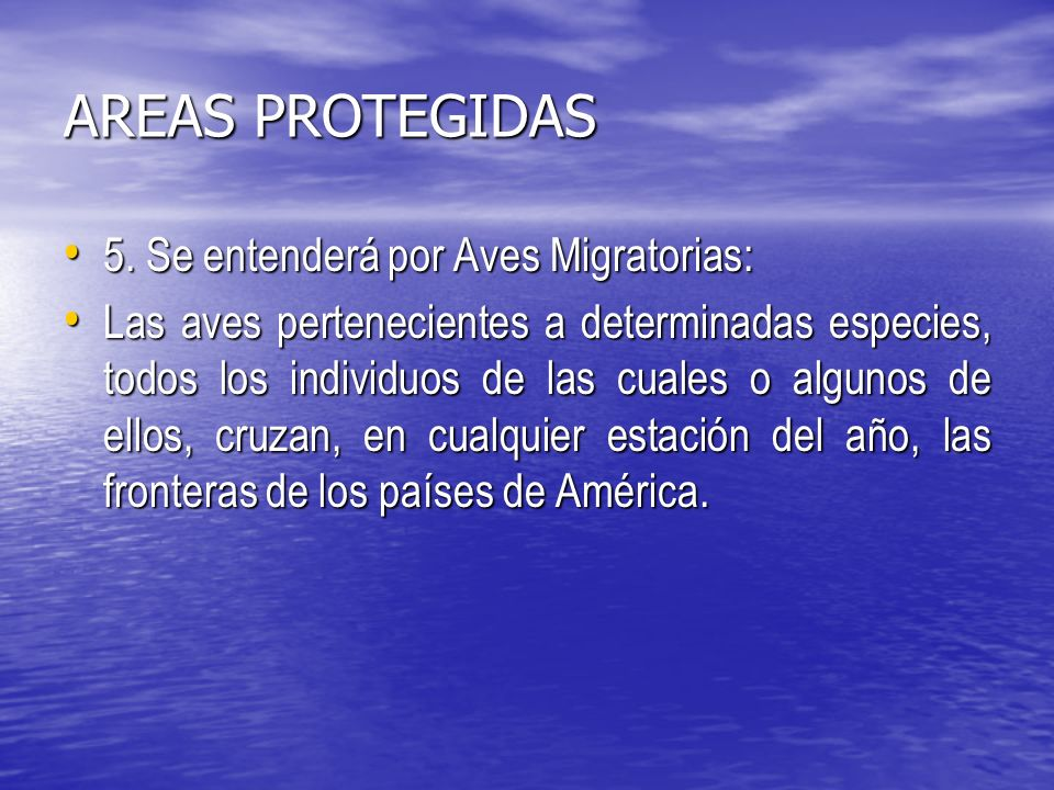 AREAS PROTEGIDAS 5. Se entenderá por Aves Migratorias: