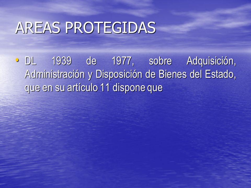 AREAS PROTEGIDAS DL 1939 de 1977, sobre Adquisición, Administración y Disposición de Bienes del Estado, que en su artículo 11 dispone que.