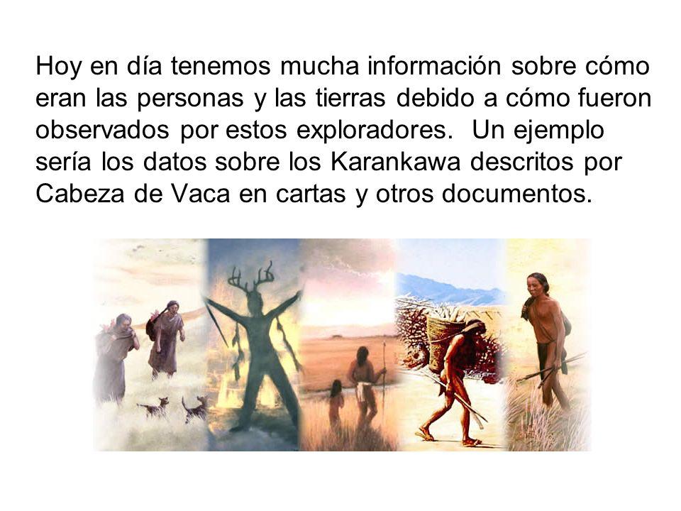 Hoy en día tenemos mucha información sobre cómo eran las personas y las tierras debido a cómo fueron observados por estos exploradores.