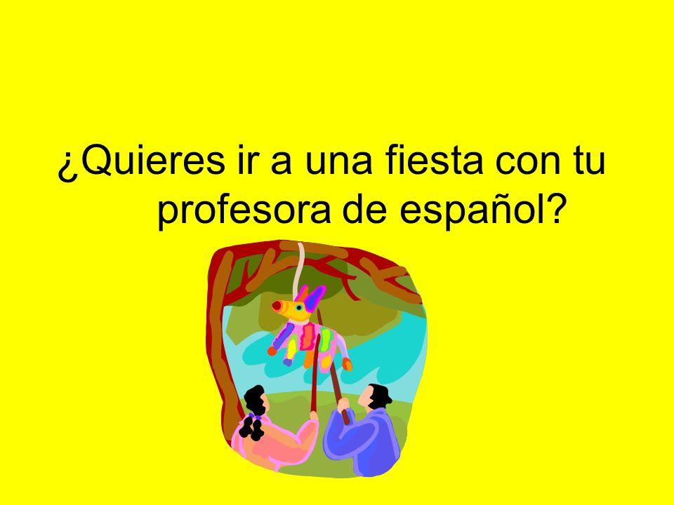 ¿Quieres ir a una fiesta con tu profesora de español