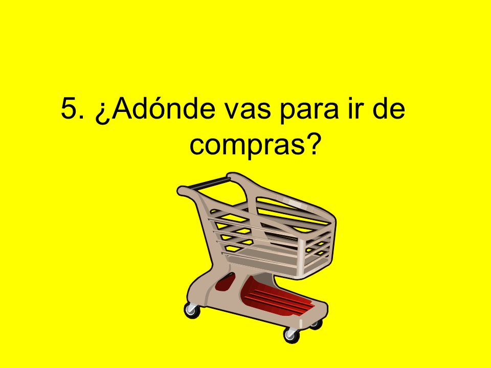 5. ¿Adónde vas para ir de compras