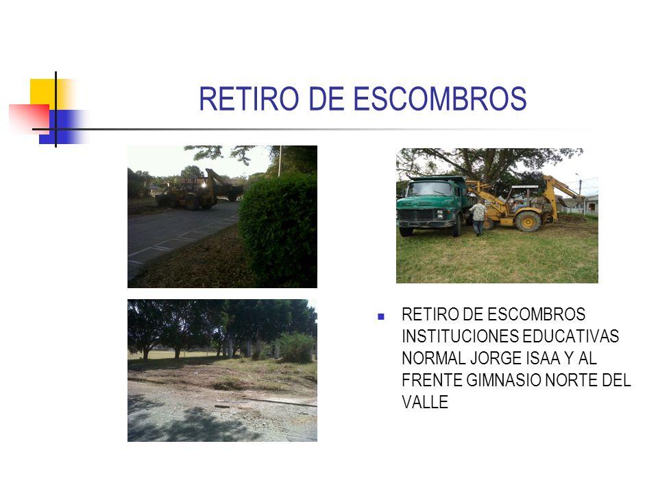RETIRO DE ESCOMBROS RETIRO DE ESCOMBROS INSTITUCIONES EDUCATIVAS NORMAL JORGE ISAA Y AL FRENTE GIMNASIO NORTE DEL VALLE.