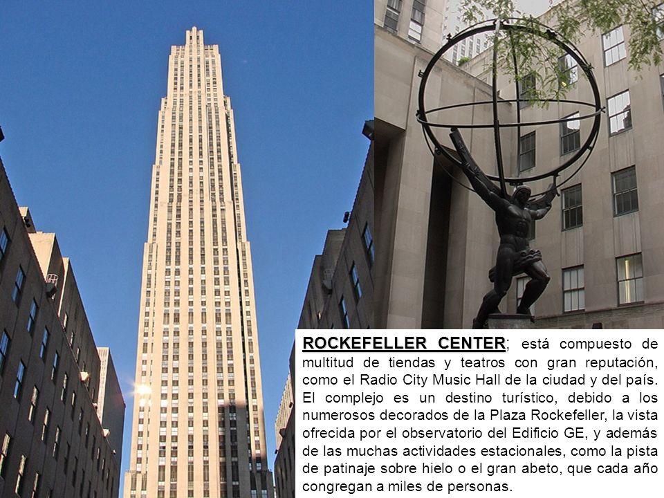 ROCKEFELLER CENTER; está compuesto de multitud de tiendas y teatros con gran reputación, como el Radio City Music Hall de la ciudad y del país.