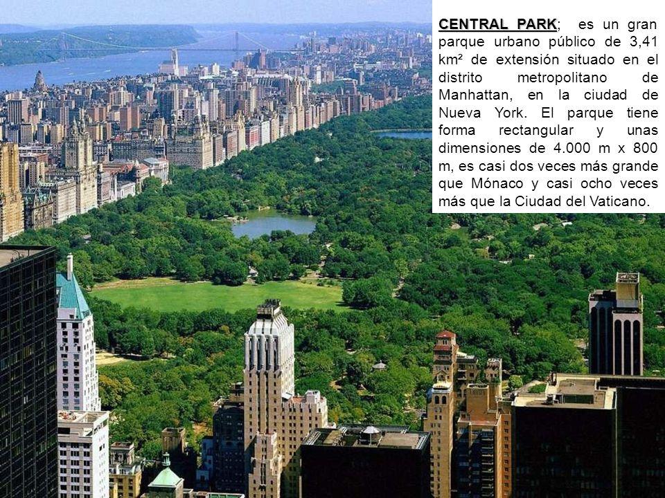 CENTRAL PARK; es un gran parque urbano público de 3,41 km² de extensión situado en el distrito metropolitano de Manhattan, en la ciudad de Nueva York.