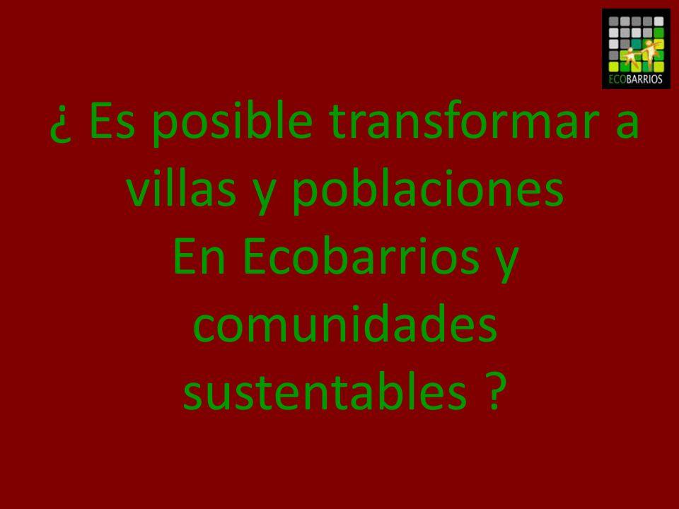 ¿ Es posible transformar a villas y poblaciones