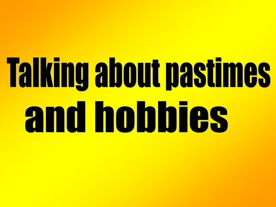 Talking about pastimes