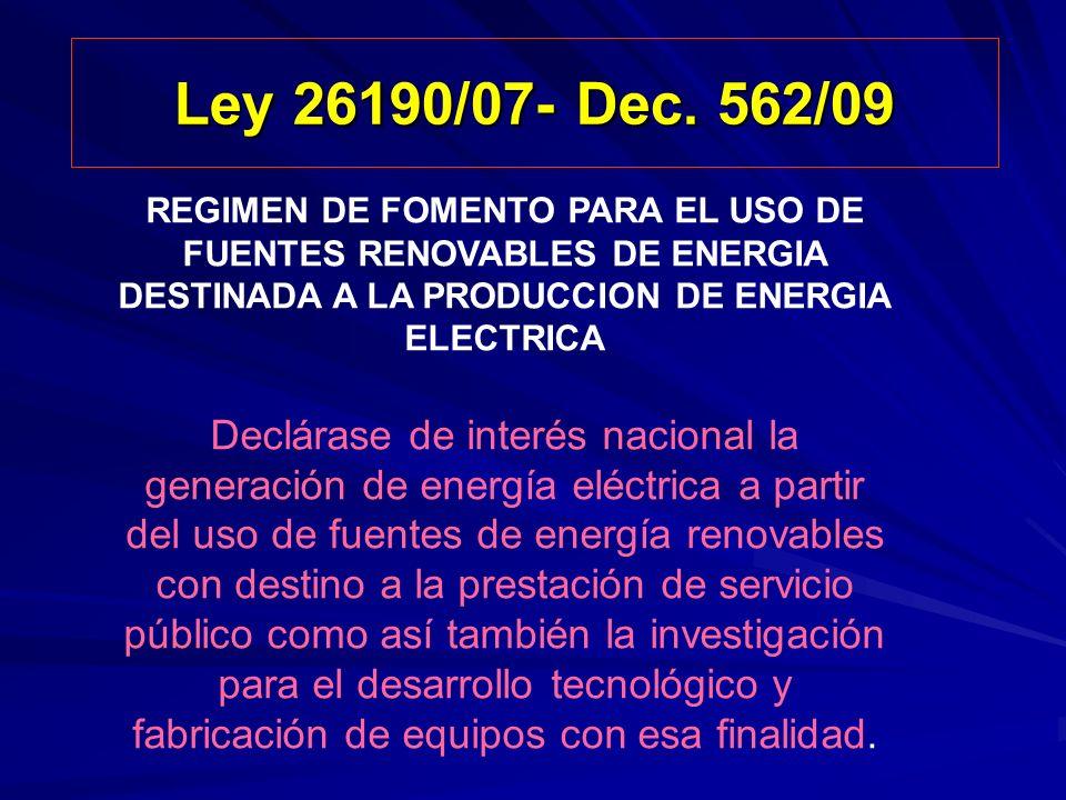 Ley 26190/07- Dec. 562/09 REGIMEN DE FOMENTO PARA EL USO DE FUENTES RENOVABLES DE ENERGIA DESTINADA A LA PRODUCCION DE ENERGIA ELECTRICA.