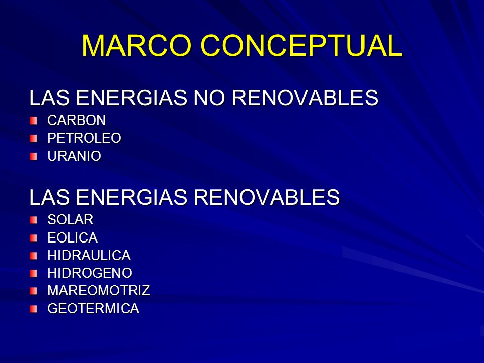MARCO CONCEPTUAL LAS ENERGIAS NO RENOVABLES LAS ENERGIAS RENOVABLES