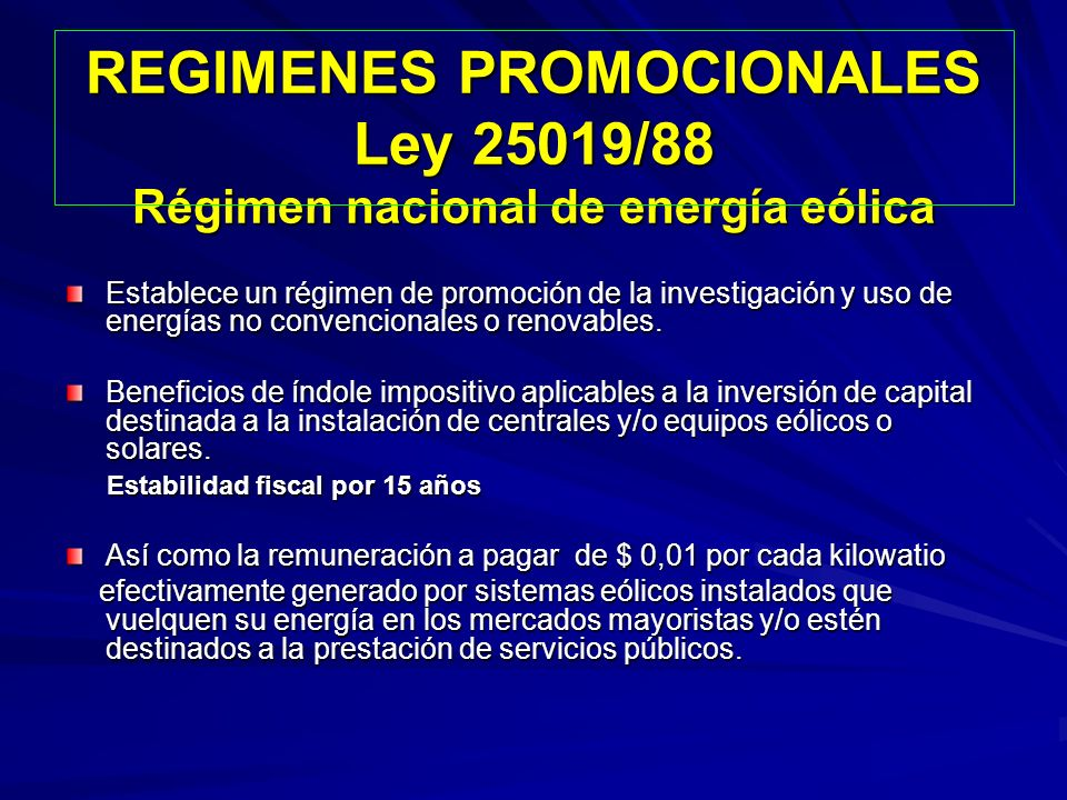 REGIMENES PROMOCIONALES Ley 25019/88 Régimen nacional de energía eólica