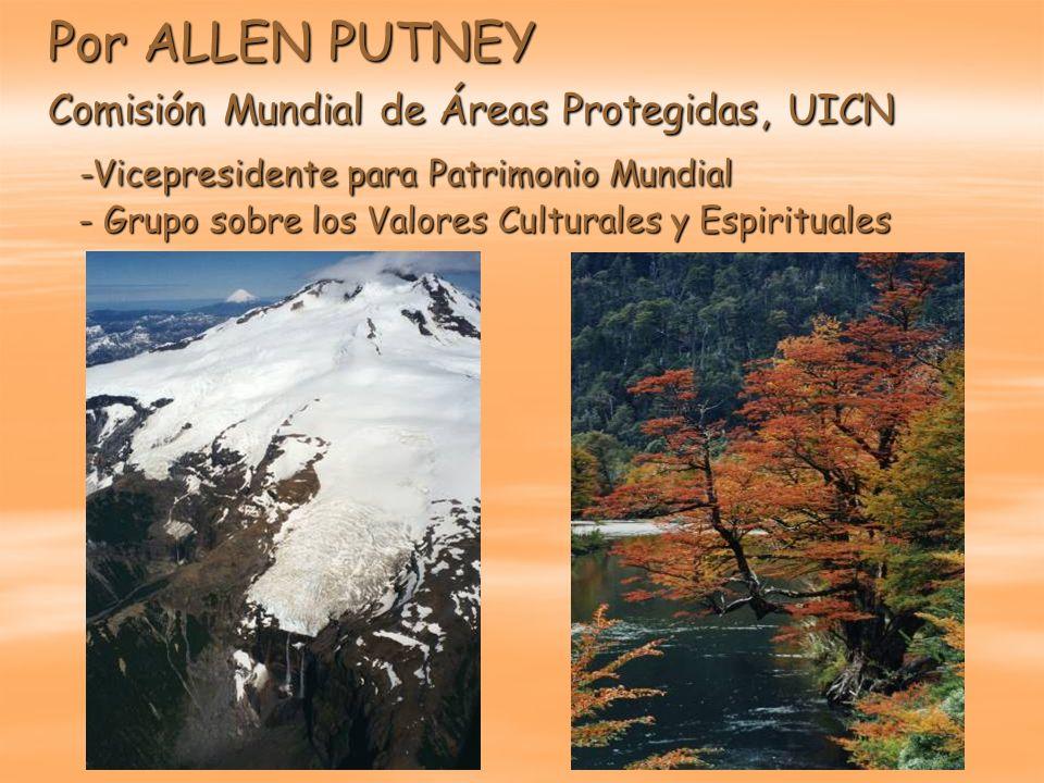 Por ALLEN PUTNEY Comisión Mundial de Áreas Protegidas, UICN -Vicepresidente para Patrimonio Mundial - Grupo sobre los Valores Culturales y Espirituales
